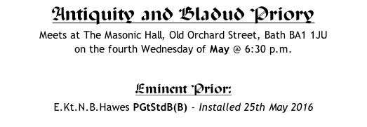 Antiquity and Bladud Priory Meets at The Masonic Hall, Old Orchard Street, Bath BA1 1JU   on the fourth Wednesday of May @ 6:30 p.m.  Eminent Prior: 	 E.Kt.N.B.Hawes PGtStdB(B) - Installed 25th May 2016